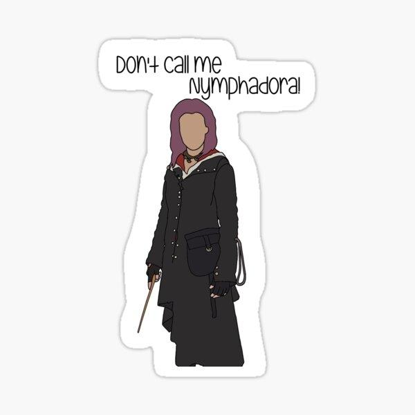 Don't Call Me Nymphadora (Tonks) Sticker