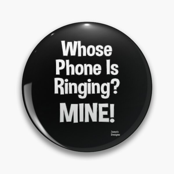 Whose Phone Is Ringing? MINE! - Impractical Jokers - Jame's Designs Pin