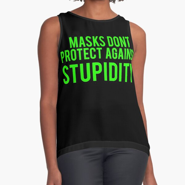 Masks don't protect against stupidity Sleeveless Top