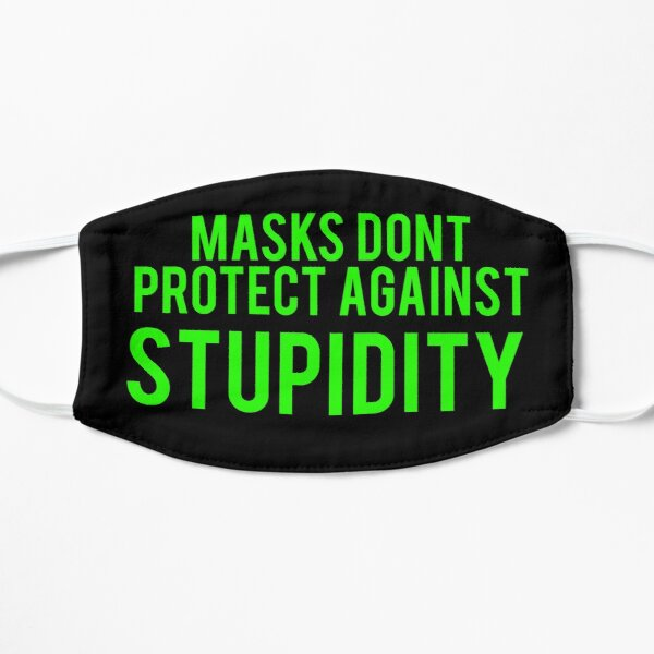Masks don't protect against stupidity Mask
