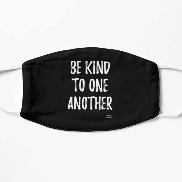 Be Kind To One Another Positive Message - Jame's Designs Mask