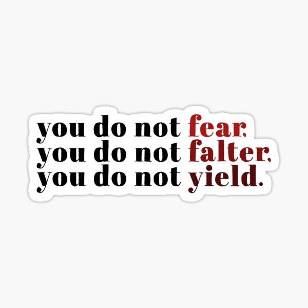 You Do Not Fear You Do Not Falter You Do Not Yield Sticker