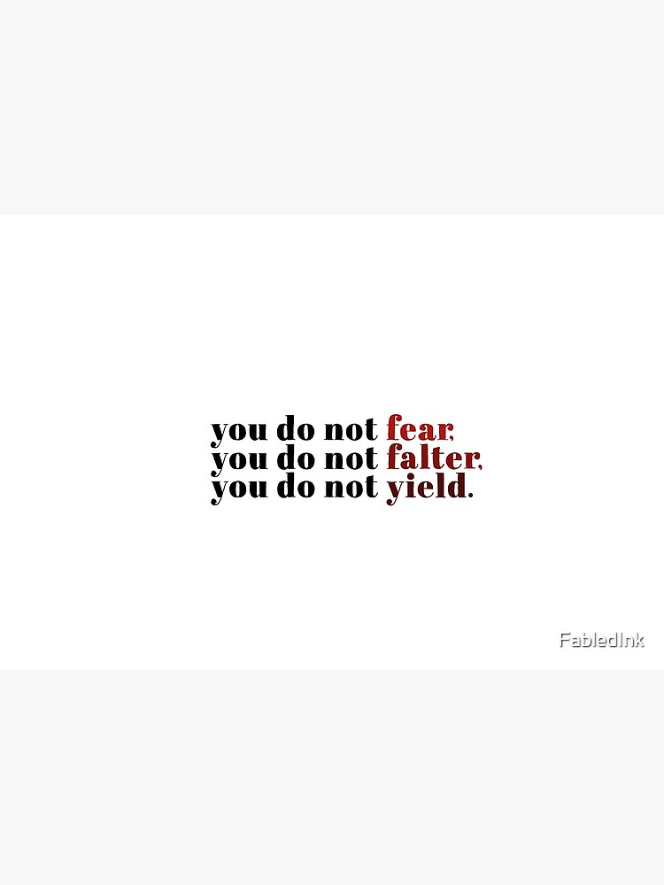 You Do Not Fear You Do Not Falter You Do Not Yield by FabledInk