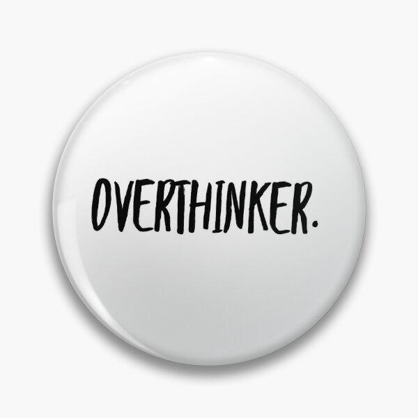 OVERTHINKER. Pin