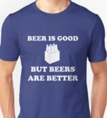 Beer is good but beers are better T-Shirt