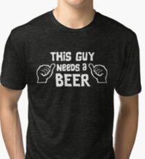 This guy needs a beer Tri-blend T-Shirt