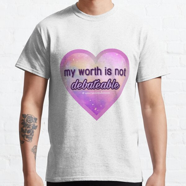 my worth is not debateable Classic T-Shirt