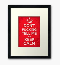 Don't F***ing Tell Me to KEEP CALM Framed Print