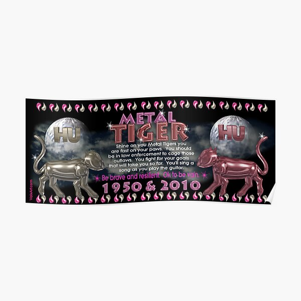 1950 2010 Chinese zodiac born in year of Metal Tiger by valxart.com Poster