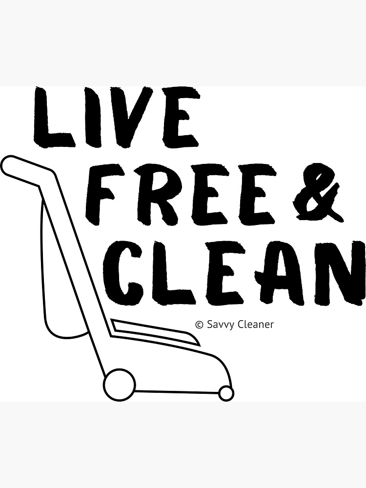 Live Free and Clean by SavvyCleaner
