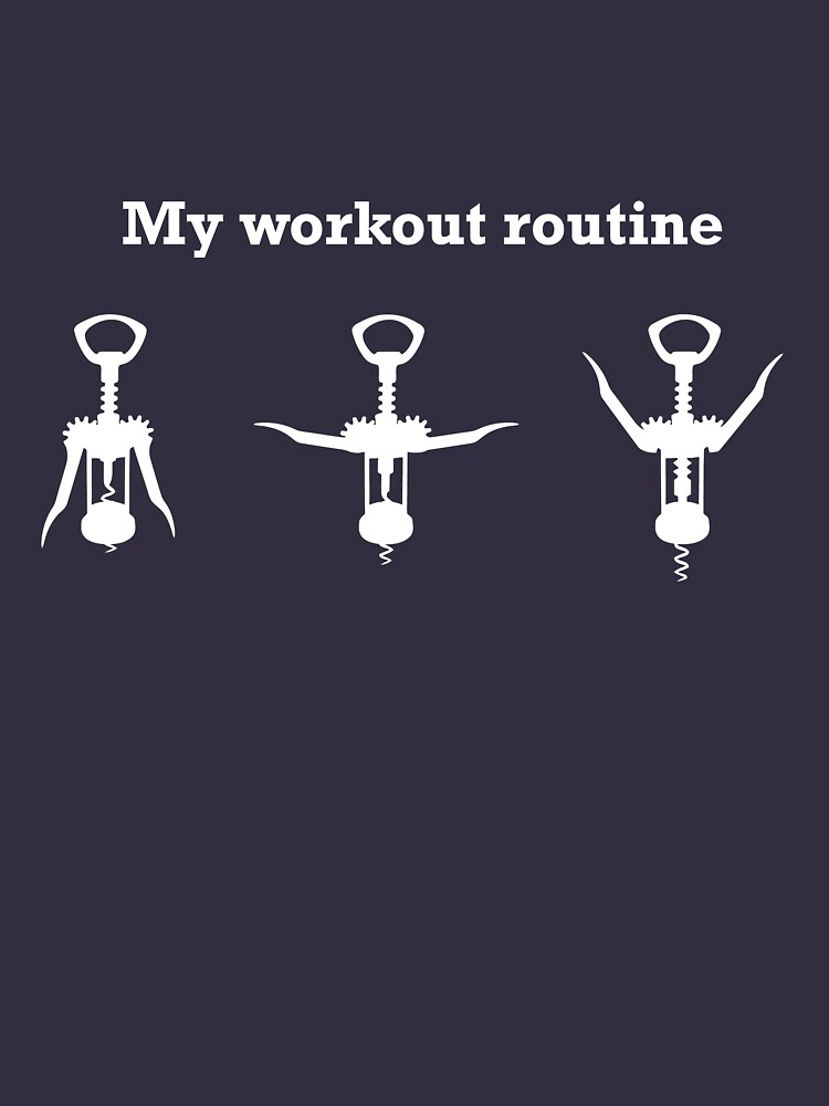 Wine Opener. My Workout Routine | Women's T-Shirt