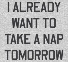 I already want to take a nap tomorrow | Unisex T-Shirt
