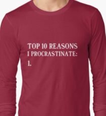 Top 10 reasons to procrastinate Long Sleeve T-Shirt