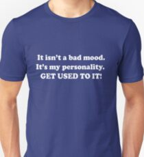 It isn't a bad mood. It is my personality Unisex T-Shirt