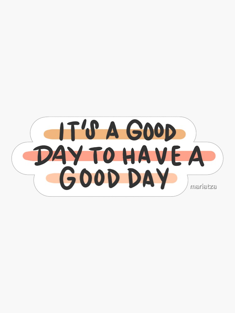 Have A Good Day by mariatza
