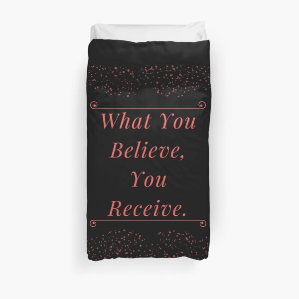 What you believe, you receive Duvet Cover