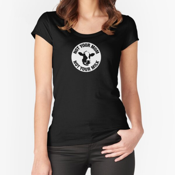 Not Your Mum, Not Your Milk - Circular Version Fitted Scoop T-Shirt
