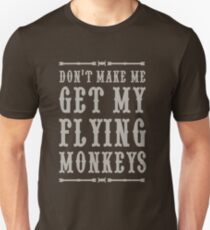 Don't make me get my flying monkeys Unisex T-Shirt