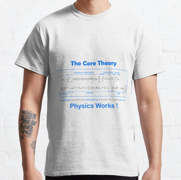 Physics works, The core theory equation Classic T-Shirt