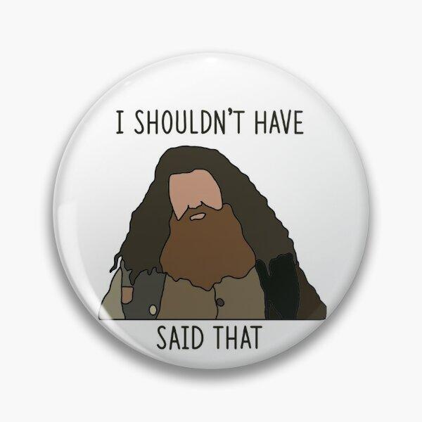 Hagrid, I Shouldn't Have Said That Pin