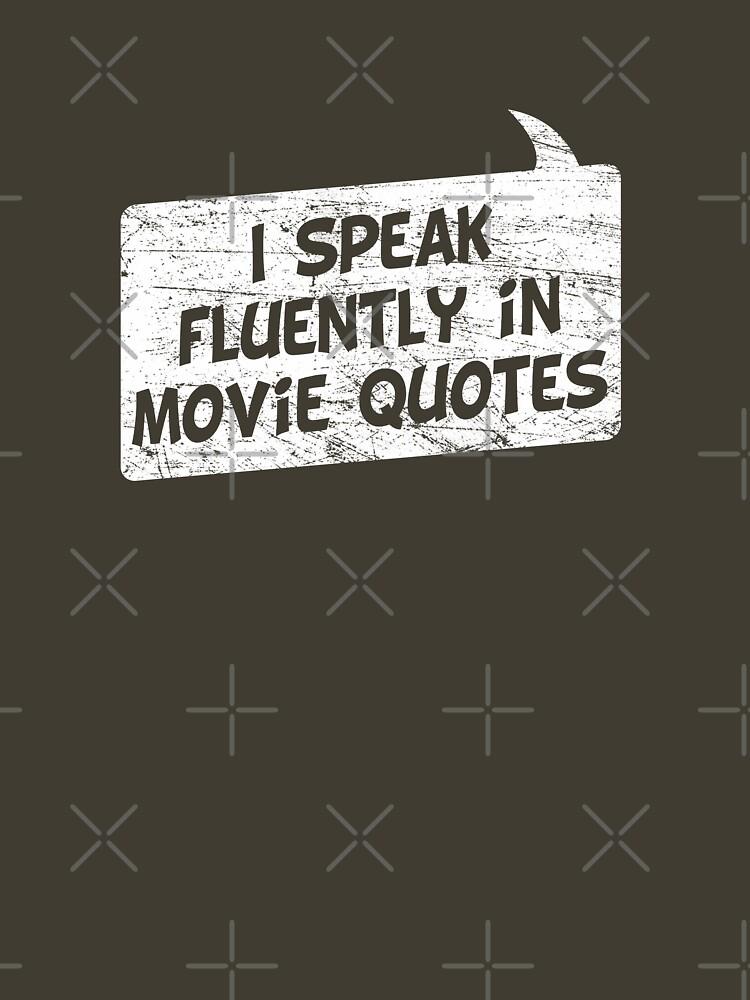 I speak fluently in movie quotes T-Shirt by KRDesign