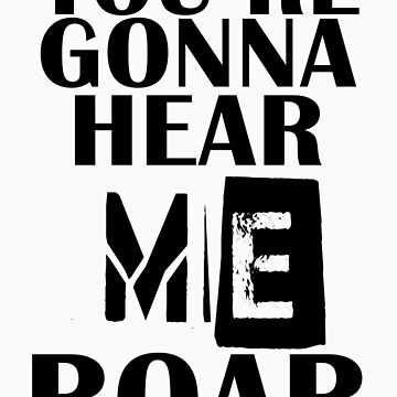 YOU'RE GONNA HEAR ME ROAR T-SHIRT by DisneyLooney