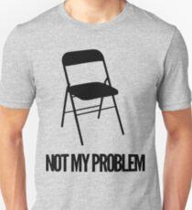 Not My Problem [Chair]   FreshThreadShop T-Shirt
