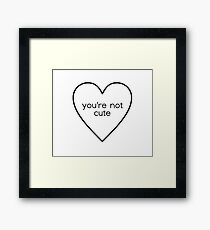 You're Not Cute Framed Print