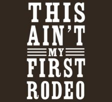 This ain't my first rodeo | Unisex T-Shirt