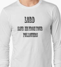 Lord save me from from your followers Long Sleeve T-Shirt