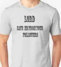 Lord save me from from your followers Unisex T-Shirt