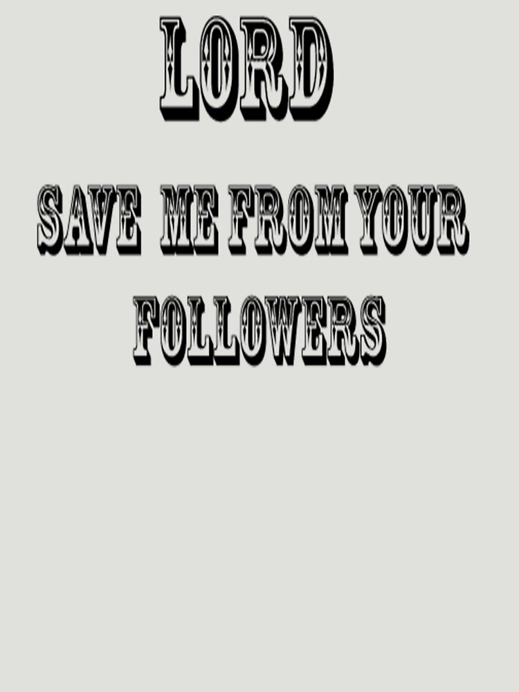 Lord save me from from your followers by TattooedGuy
