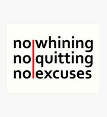 No Whining | No Quitting | No Excuses Art Print