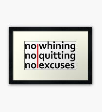 No Whining | No Quitting | No Excuses Framed Print