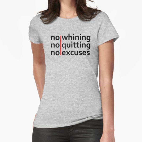 No Whining | No Quitting | No Excuses Fitted T-Shirt