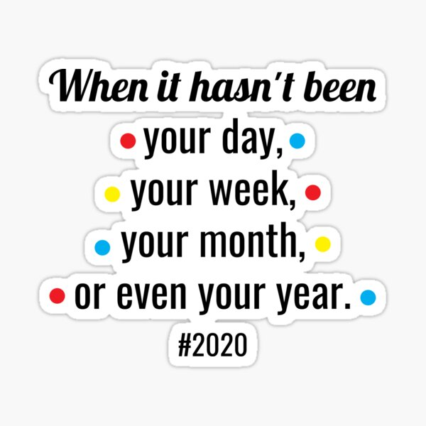 2020 Quarantine- Friends - Hasn't been your day, week, month, year Sticker