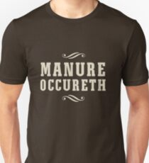 Manure Occureth Unisex T-Shirt