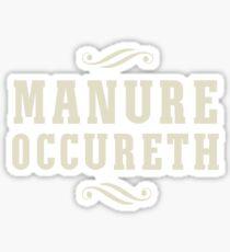 Manure Occureth Sticker