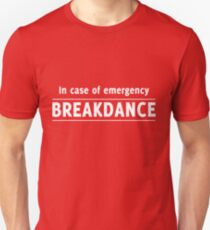 In case of emergency breakdance Unisex T-Shirt