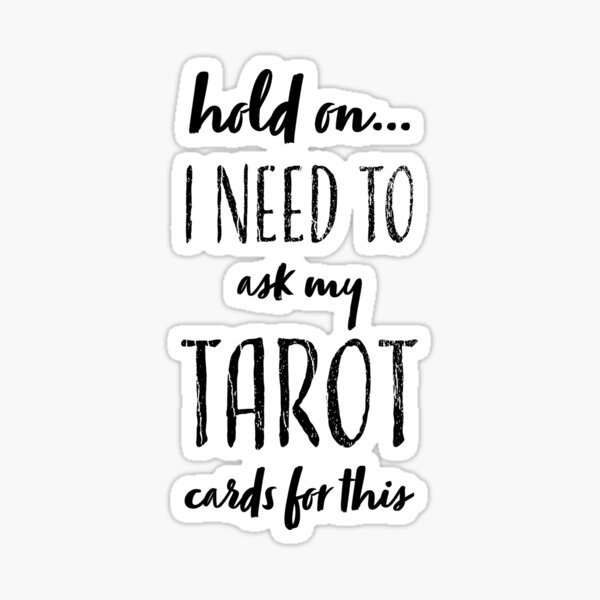 hold on... I need to ask my Tarot cards for this Sticker