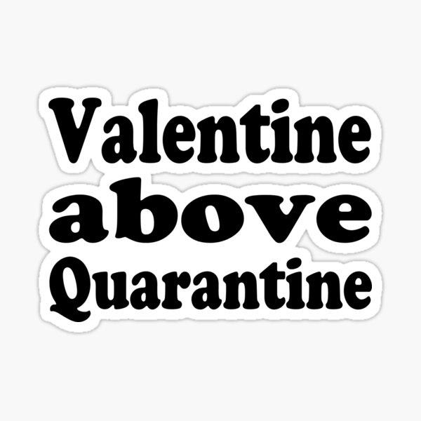 valentine above quarantine Sticker
