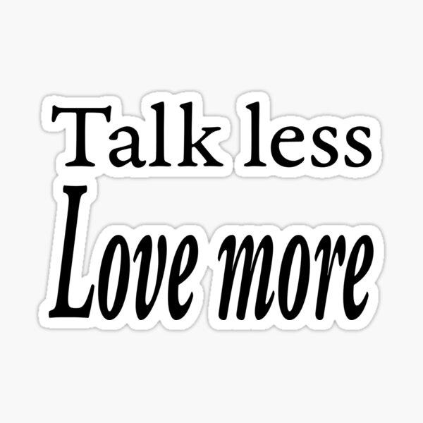 Talk less love more design Sticker