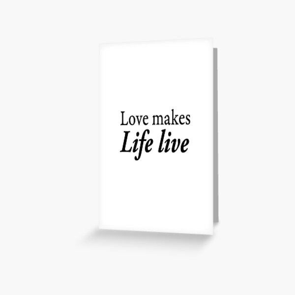 Love makes life live Greeting Card