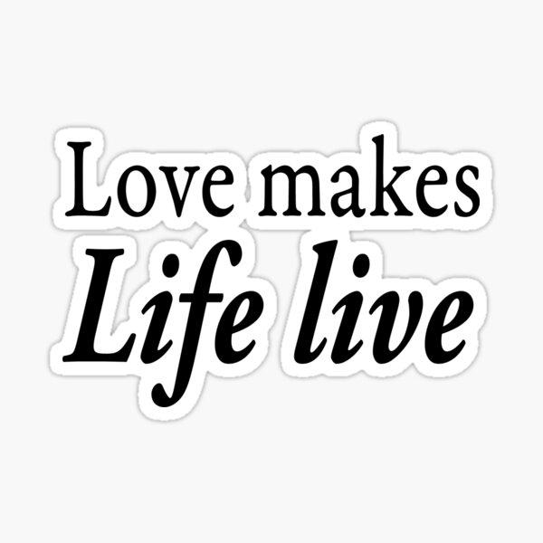 Love makes life live Sticker