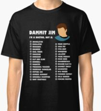 Dammit Jim, I'm a doctor not a... Classic T-Shirt