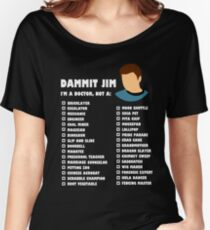 Dammit Jim, I'm a doctor not a... Women's Relaxed Fit T-Shirt