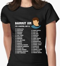 Dammit Jim, I'm a doctor not a... Womens Fitted T-Shirt