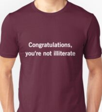 Congratulations you're not illiterate T-Shirt