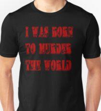 murder the world Unisex T-Shirt