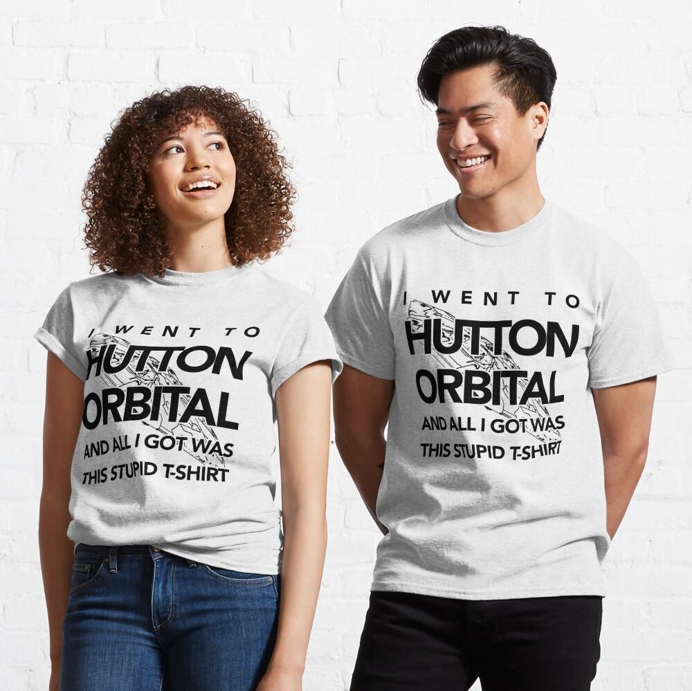 The I Went To Hutton Orbital Stupid T-Shirt (black print) Classic T-Shirt